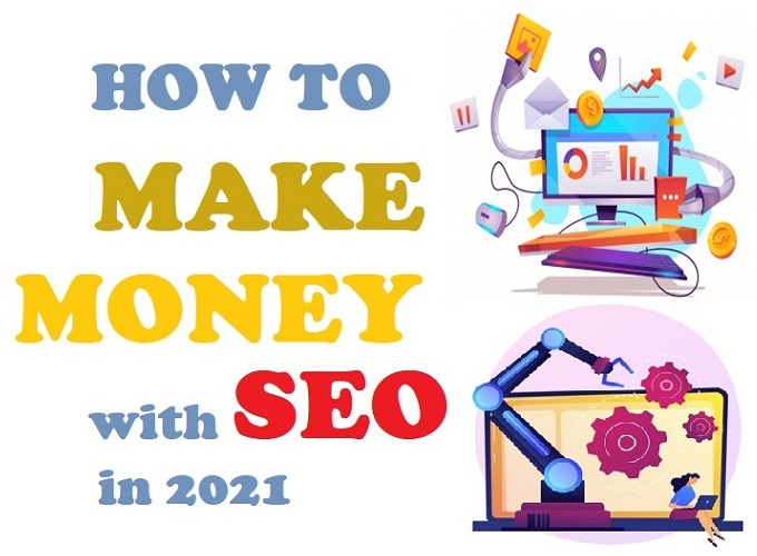How to Make Money with SEO in 2021